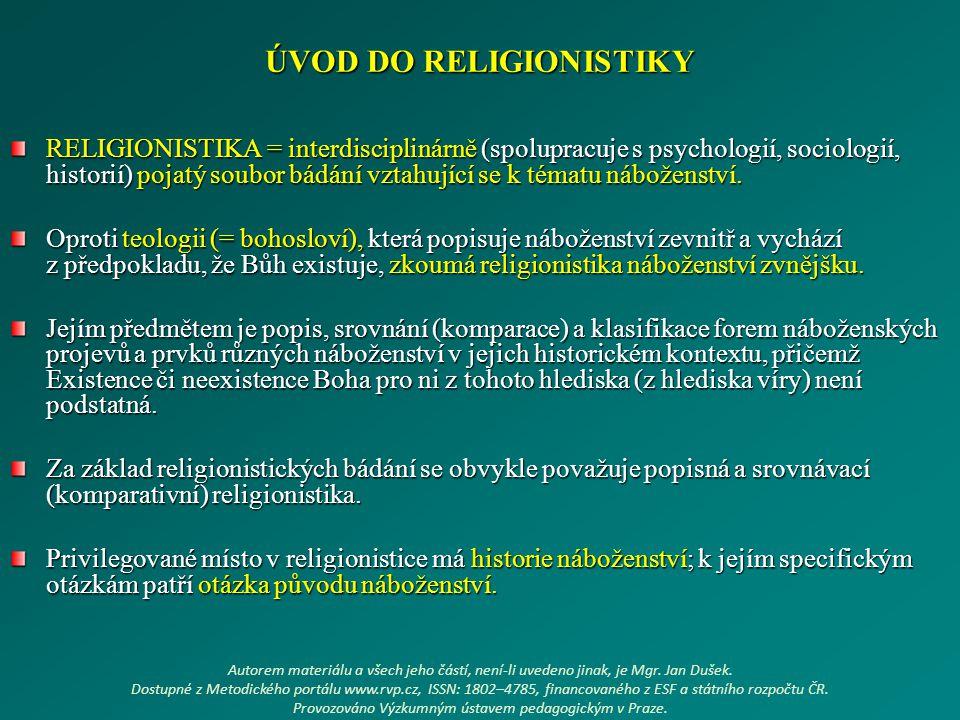 ÚVOD DO RELIGIONISTIKY RELIGIONISTIKA = interdisciplinárně (spolupracuje s psychologií, sociologií, historií) pojatý soubor bádání vztahující se k tém