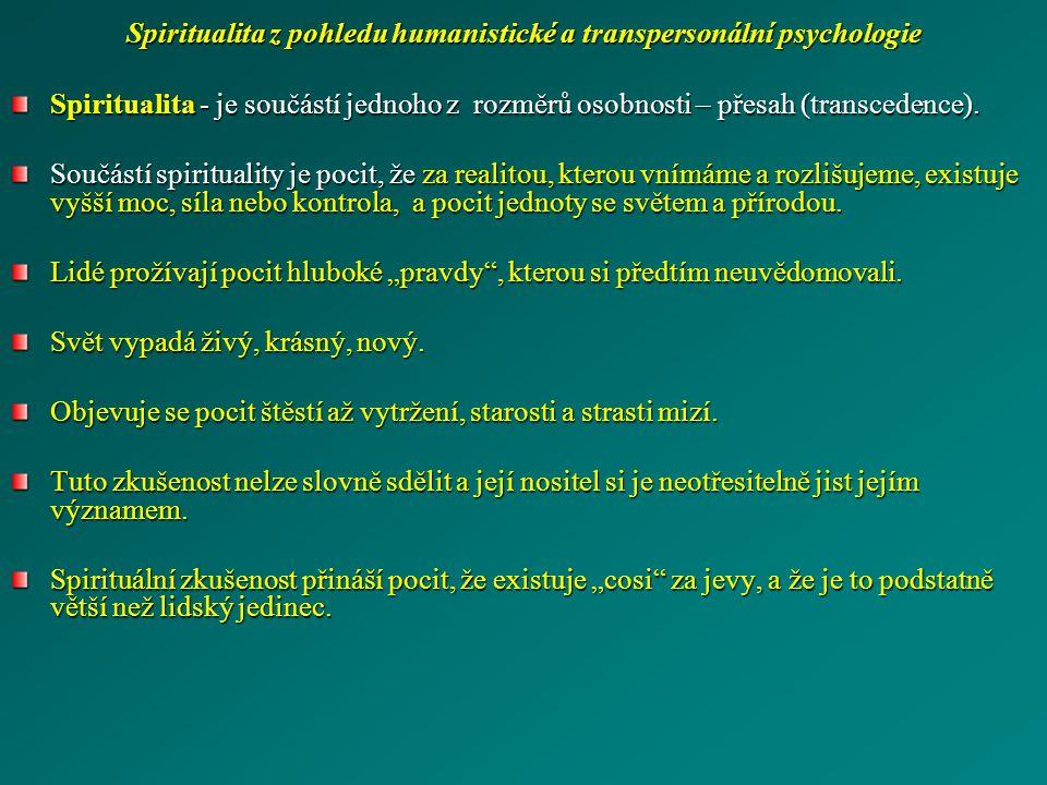 Spiritualita z pohledu humanistické a transpersonální psychologie Spiritualita - je součástí jednoho z rozměrů osobnosti – přesah (transcedence). Souč