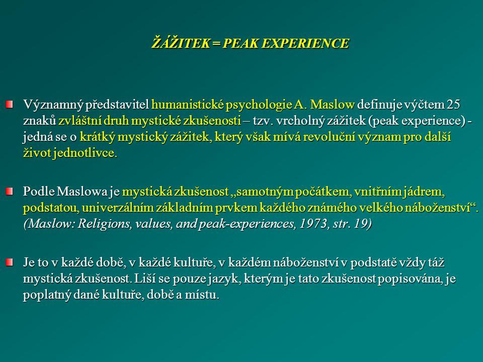 ŽÁŽITEK = PEAK EXPERIENCE Významný představitel humanistické psychologie A. Maslow definuje výčtem 25 znaků zvláštní druh mystické zkušenosti – tzv. v