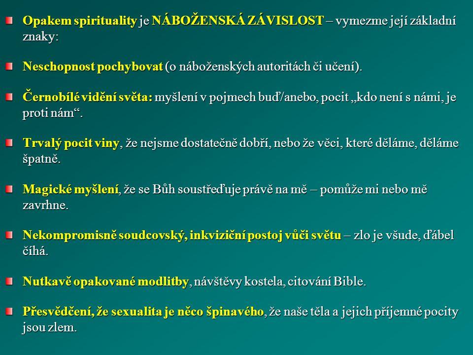 Opakem spirituality je NÁBOŽENSKÁ ZÁVISLOST – vymezme její základní znaky: Neschopnost pochybovat (o náboženských autoritách či učení). Černobílé vidě