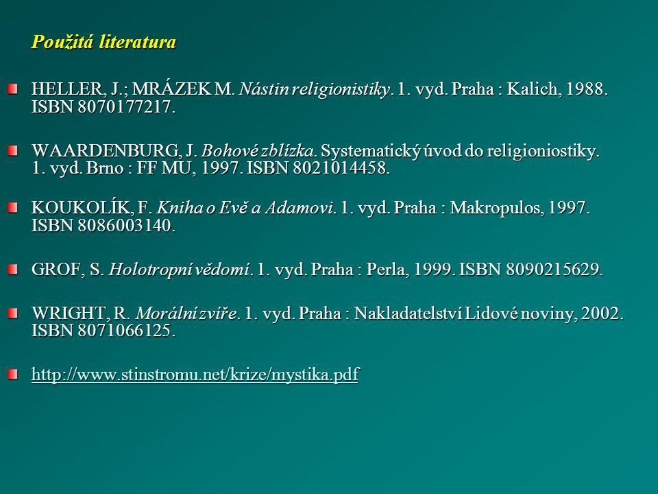 Použitá literatura HELLER, J.; MRÁZEK M. Nástin religionistiky. 1. vyd. Praha : Kalich, 1988. ISBN 8070177217. WAARDENBURG, J. Bohové zblízka. Systema