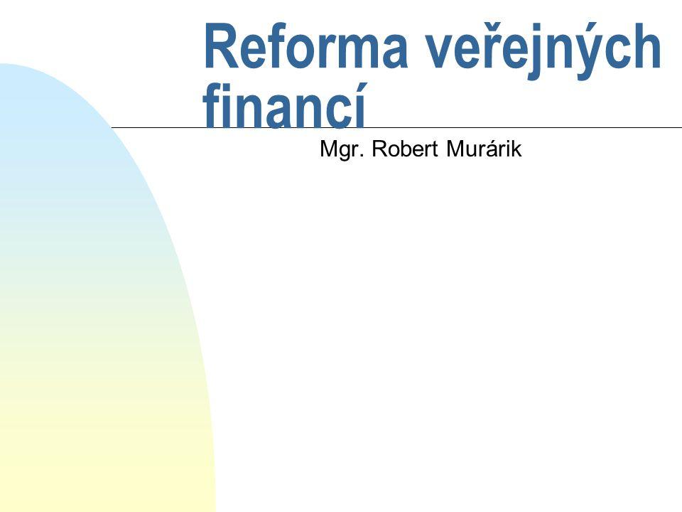 Reforma veřejných financí Mgr. Robert Murárik