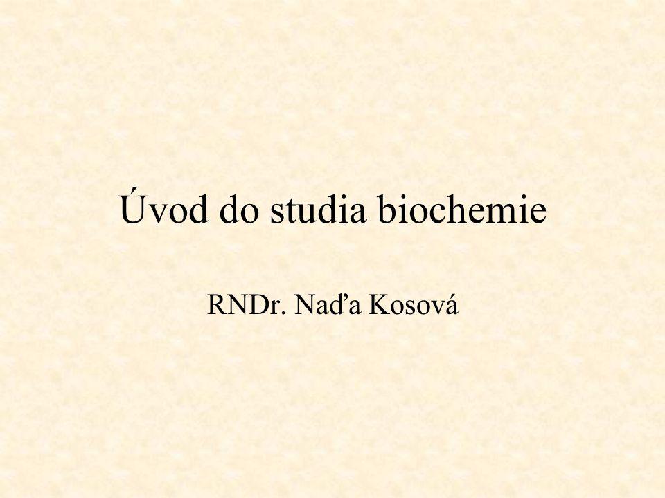 Úvod do studia biochemie RNDr. Naďa Kosová