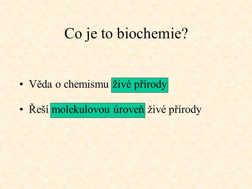 Co je to biochemie? •Věda o chemismu živé přírody •Řeší molekulovou úroveň živé přírody