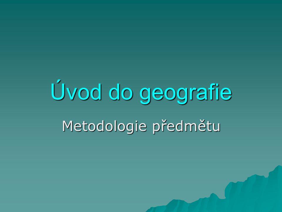 Úvod do geografie Metodologie předmětu