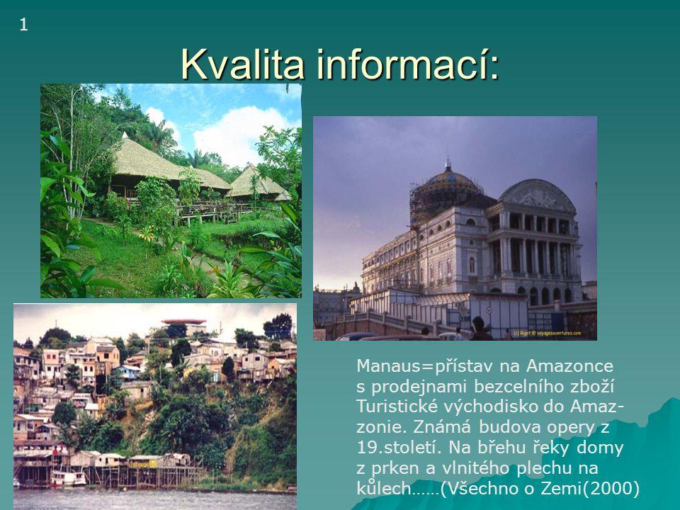 Kvalita informací: Manaus=přístav na Amazonce s prodejnami bezcelního zboží Turistické východisko do Amaz- zonie. Známá budova opery z 19.století. Na