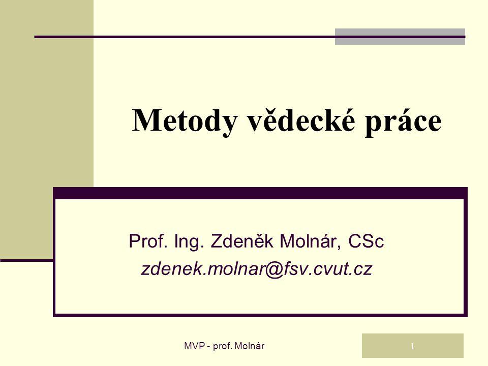 Metody vědecké práce Prof. Ing. Zdeněk Molnár, CSc zdenek.molnar@fsv.cvut.cz MVP - prof. Molnár 1