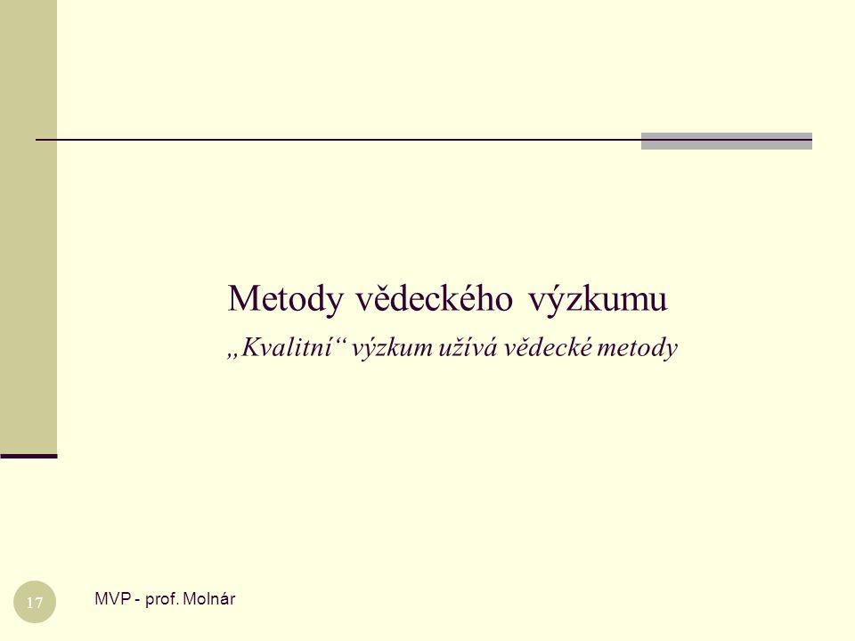 """Metody vědeckého výzkumu """"Kvalitní"""" výzkum užívá vědecké metody MVP - prof. Molnár 17"""