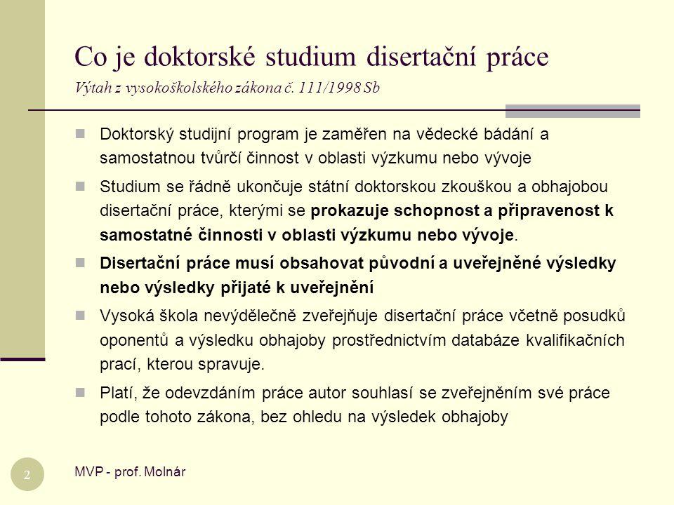 Co je doktorské studium disertační práce Výtah z vysokoškolského zákona č. 111/1998 Sb MVP - prof. Molnár 2  Doktorský studijní program je zaměřen na