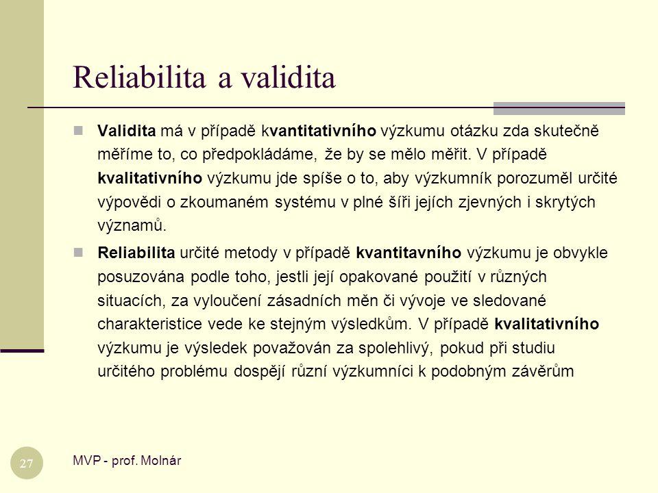 Reliabilita a validita MVP - prof. Molnár 27  Validita má v případě kvantitativního výzkumu otázku zda skutečně měříme to, co předpokládáme, že by se