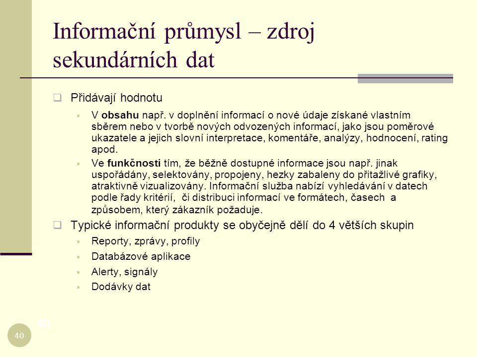 Informační průmysl – zdroj sekundárních dat  Přidávají hodnotu  V obsahu např. v doplnění informací o nové údaje získané vlastním sběrem nebo v tvor