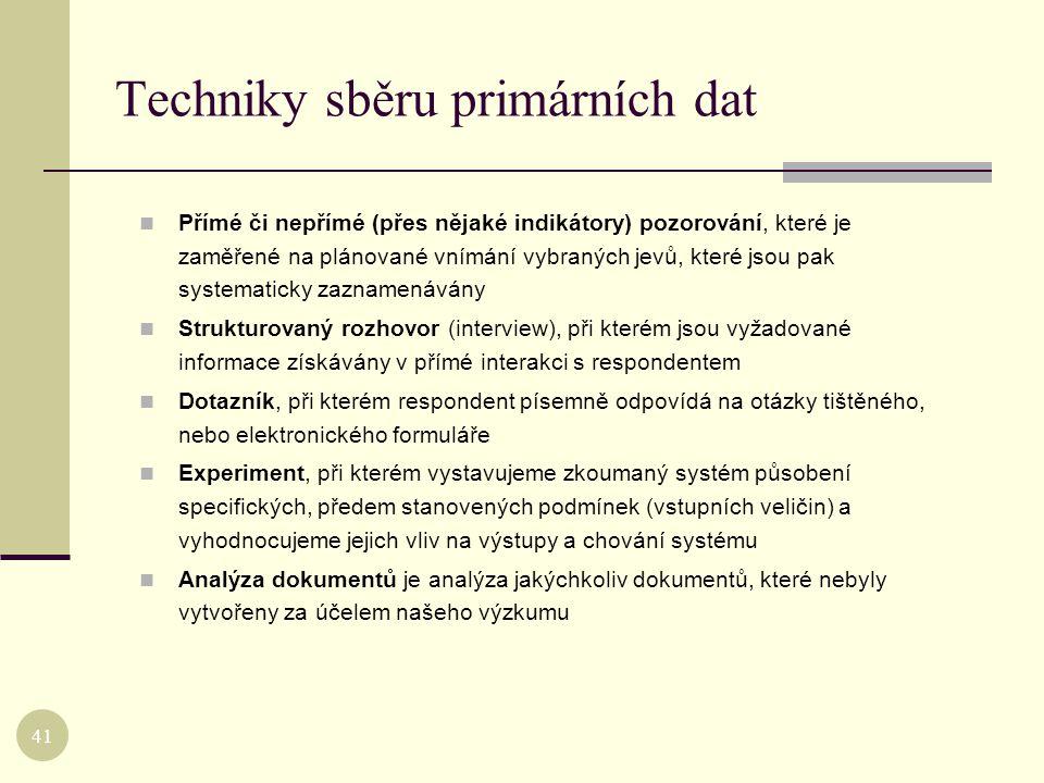 Techniky sběru primárních dat  Přímé či nepřímé (přes nějaké indikátory) pozorování, které je zaměřené na plánované vnímání vybraných jevů, které jso