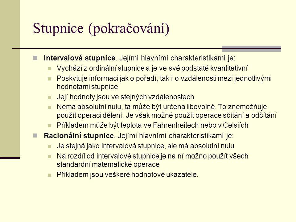 Stupnice (pokračování)  Intervalová stupnice. Jejími hlavními charakteristikami je:  Vychází z ordinální stupnice a je ve své podstatě kvantitativní