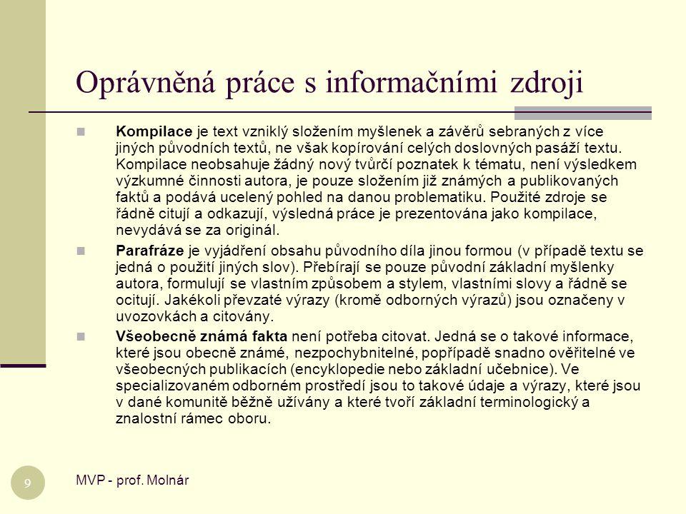 Oprávněná práce s informačními zdroji MVP - prof. Molnár 9  Kompilace je text vzniklý složením myšlenek a závěrů sebraných z více jiných původních te