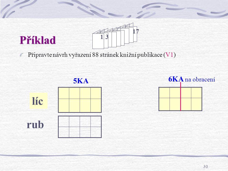 29 Příklad Připravte návrh vyřazení 88 stránek knižní publikace (V1) 89 Řešení: 88 = 5×16 + 1 × 8, tj.