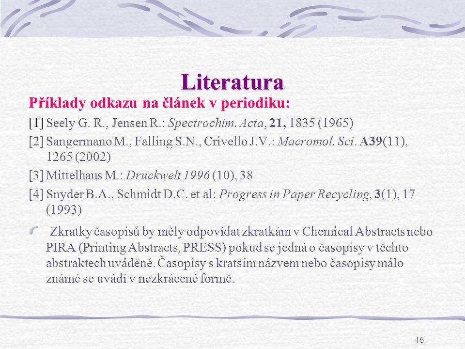 45 Literatura (seznam pramenů, bibliografie) souhrn pramenů, které autor ke své práci použil, studoval nebo se na ně odkazuje v textu se označuje obvykle hranatou závorkou s číslem (např.