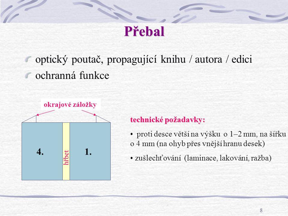 28 Příklad Připravte návrh vyřazení 88 stránek knižní publikace (V7) Řešení: 88 = 5×16 + 1 × 8, tj.