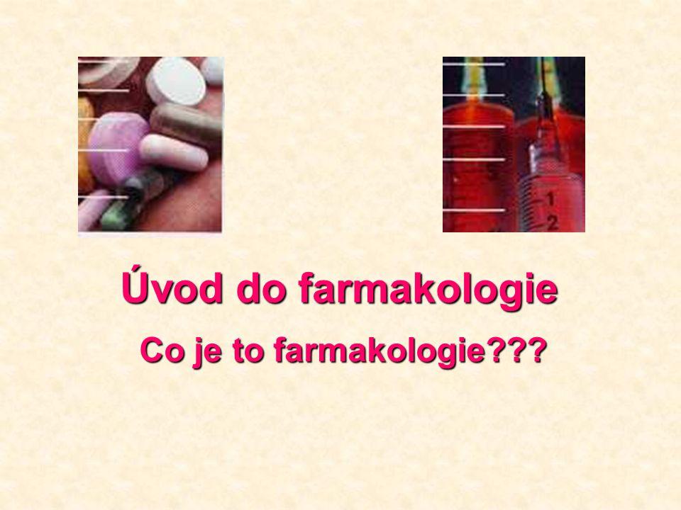 Úvod do farmakologie Úvod do farmakologie Co je to farmakologie???