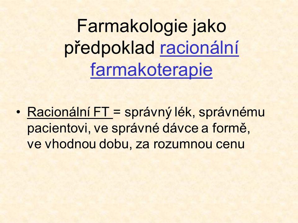 Farmakologie jako předpoklad racionální farmakoterapie •Racionální FT = správný lék, správnému pacientovi, ve správné dávce a formě, ve vhodnou dobu,