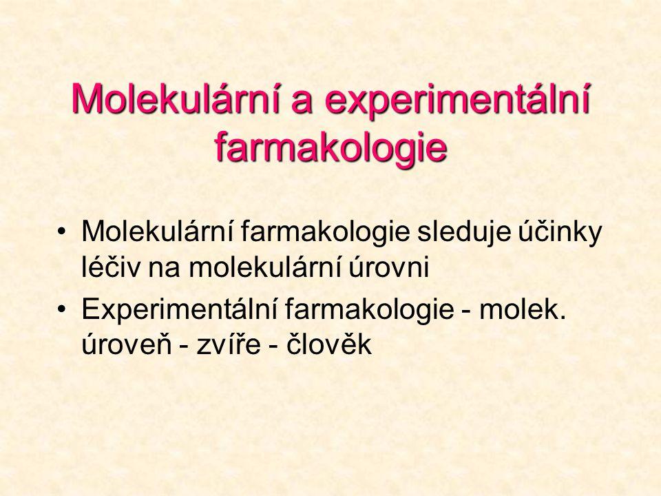 Molekulární a experimentální farmakologie •Molekulární farmakologie sleduje účinky léčiv na molekulární úrovni •Experimentální farmakologie - molek. ú