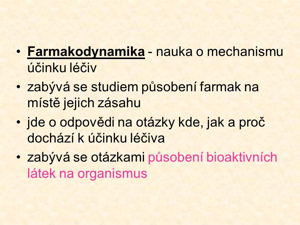 •Farmakodynamika - nauka o mechanismu účinku léčiv •zabývá se studiem působení farmak na místě jejich zásahu •jde o odpovědi na otázky kde, jak a proč