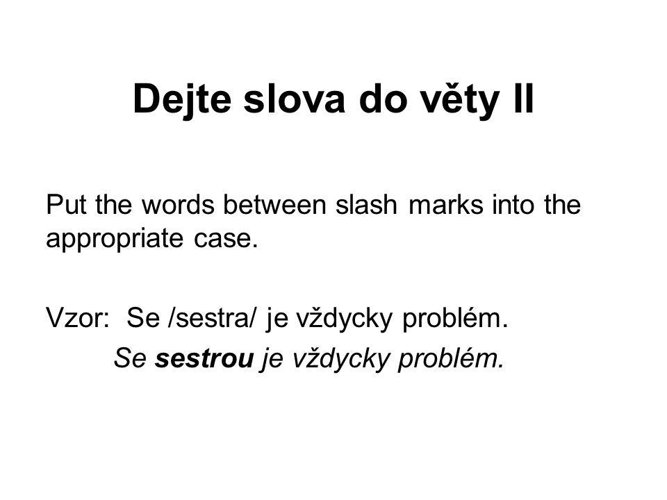 Dejte slova do věty II 1./Pan profesor/! Kolik /student/ máte na hodině češtiny?