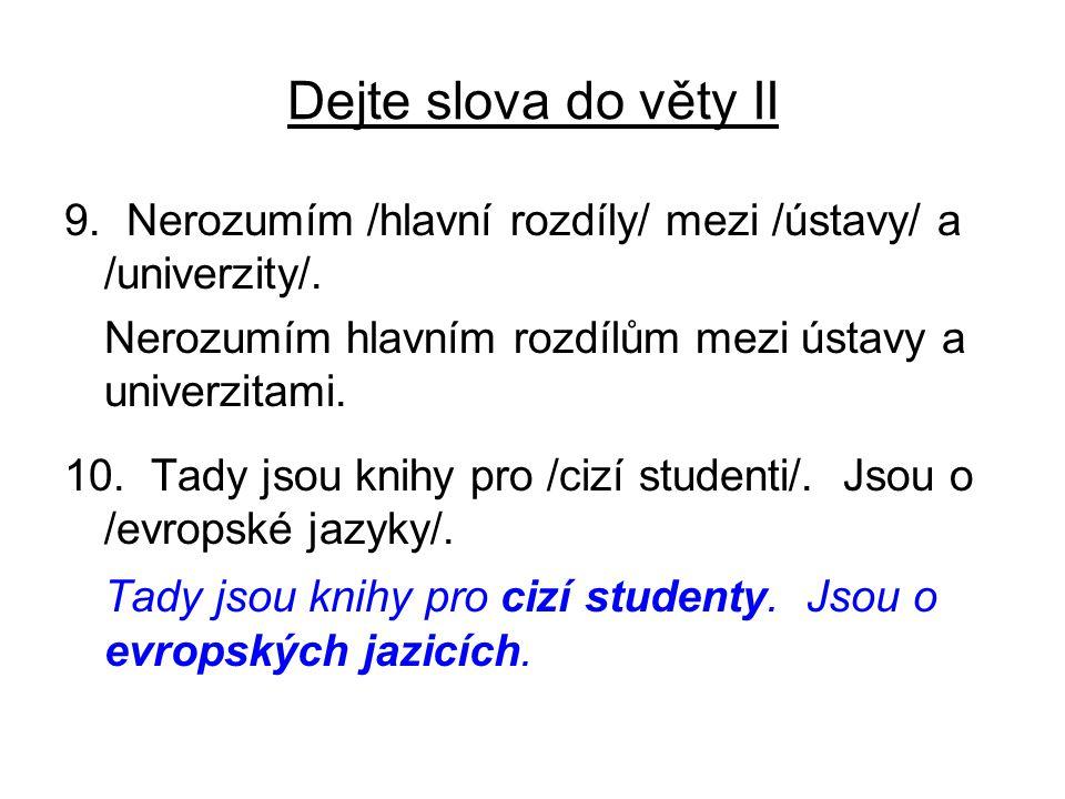 Dejte slova do věty II 9. Nerozumím /hlavní rozdíly/ mezi /ústavy/ a /univerzity/.