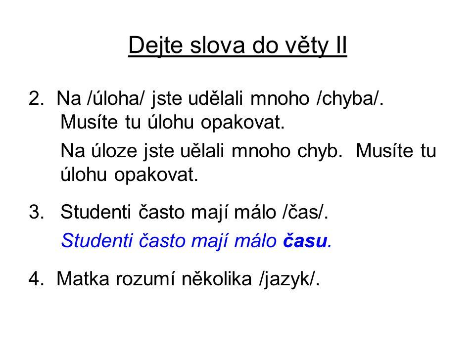 Dejte slova do věty II 2. Na /úloha/ jste udělali mnoho /chyba/.