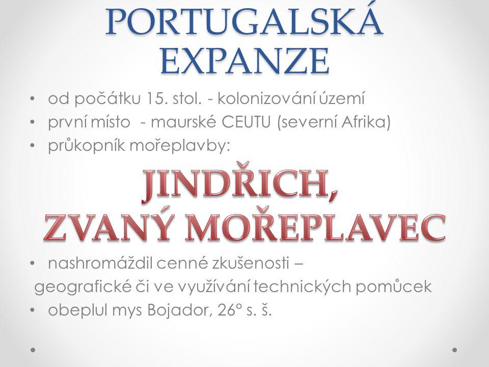 PORTUGALSKÁ EXPANZE • ve druhé polovině 15.stol.