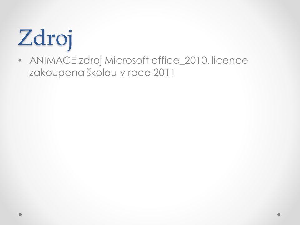 Zdroj • ANIMACE zdroj Microsoft office_2010, licence zakoupena školou v roce 2011