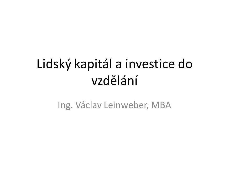 Lidský kapitál a investice do vzdělání Ing. Václav Leinweber, MBA