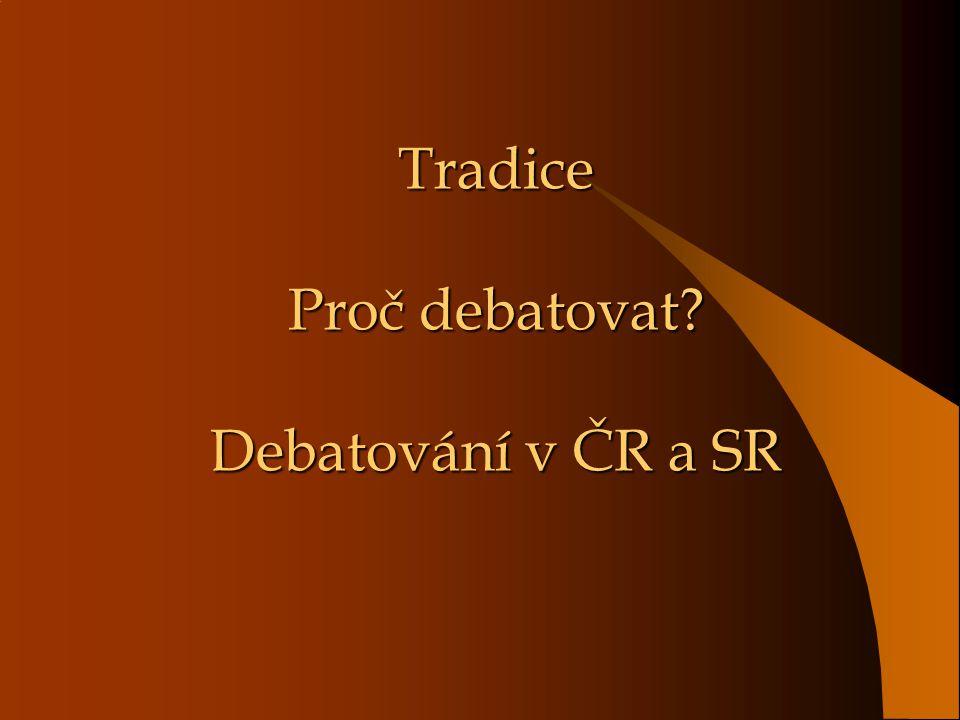 Tradice Proč debatovat Debatování v ČR a SR