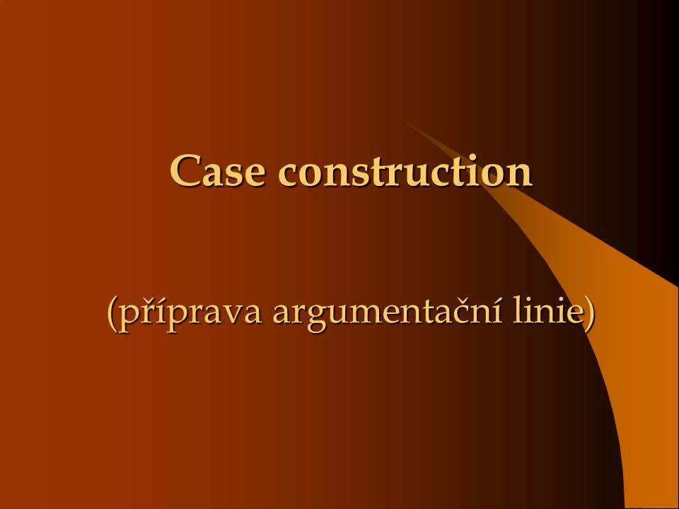 Case construction (příprava argumentační linie)