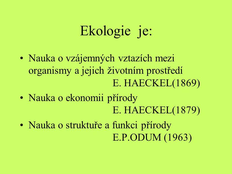 Ekologie je: •Nauka o vzájemných vztazích mezi organismy a jejich životním prostředí E. HAECKEL(1869) •Nauka o ekonomii přírody E. HAECKEL(1879) •Nauk