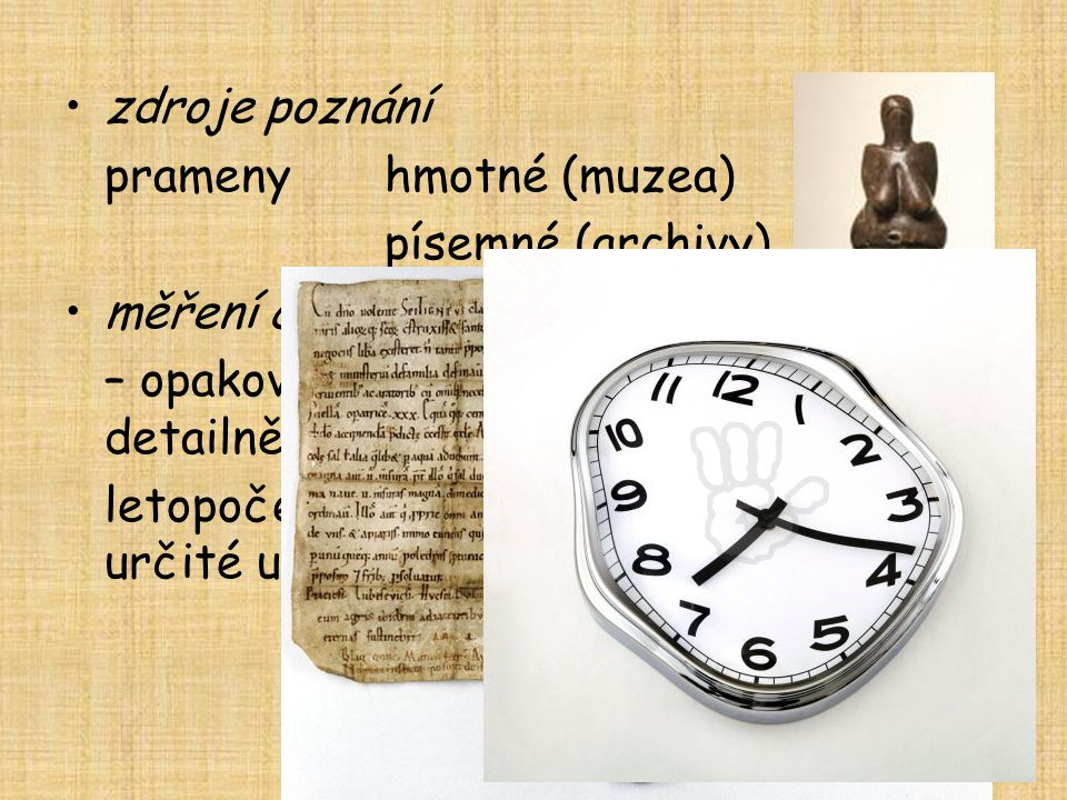 2 období •prehistorické – bez písemných záznamů, pouze hmotné památky •historické – písemné i hmotné památky