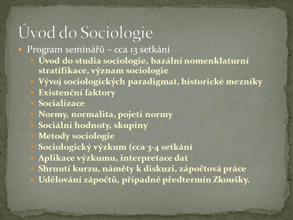  Program seminářů – cca 13 setkání  Úvod do studia sociologie, bazální nomenklaturní stratifikace, význam sociologie  Vývoj sociologických paradigm
