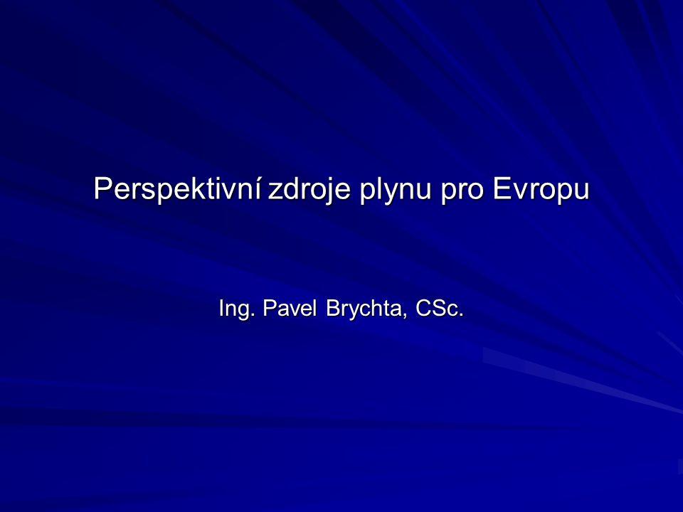 Perspektivní zdroje plynu pro Evropu Ing. Pavel Brychta, CSc.