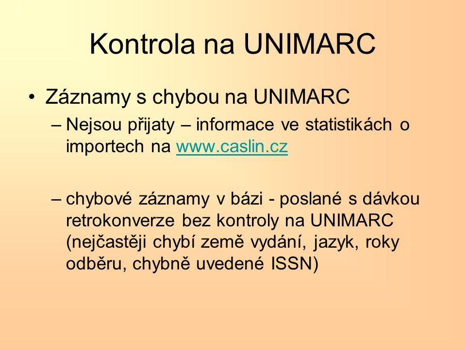 Kontrola na UNIMARC •Záznamy s chybou na UNIMARC –Nejsou přijaty – informace ve statistikách o importech na www.caslin.czwww.caslin.cz –chybové záznamy v bázi - poslané s dávkou retrokonverze bez kontroly na UNIMARC (nejčastěji chybí země vydání, jazyk, roky odběru, chybně uvedené ISSN)
