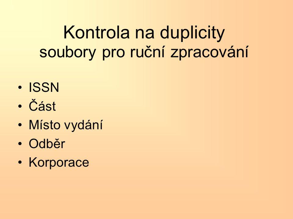 Kontrola na duplicity soubory pro ruční zpracování •ISSN •Část •Místo vydání •Odběr •Korporace
