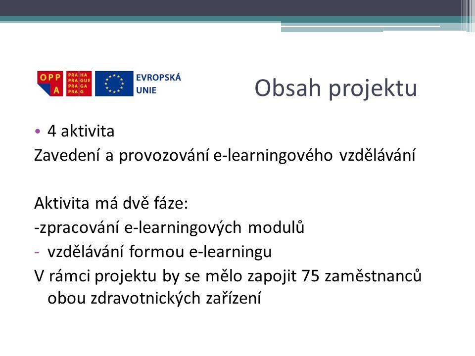 Obsah projektu • 4 aktivita Zavedení a provozování e-learningového vzdělávání Aktivita má dvě fáze: -zpracování e-learningových modulů -vzdělávání formou e-learningu V rámci projektu by se mělo zapojit 75 zaměstnanců obou zdravotnických zařízení