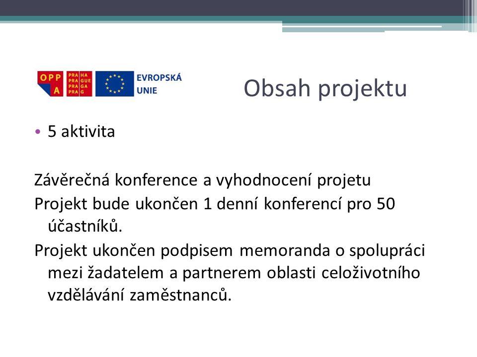 Obsah projektu • 5 aktivita Závěrečná konference a vyhodnocení projetu Projekt bude ukončen 1 denní konferencí pro 50 účastníků.