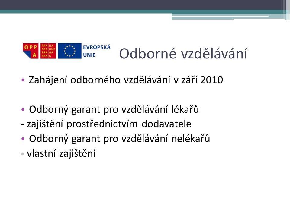 Odborné vzdělávání • Zahájení odborného vzdělávání v září 2010 • Odborný garant pro vzdělávání lékařů - zajištění prostřednictvím dodavatele • Odborný garant pro vzdělávání nelékařů - vlastní zajištění