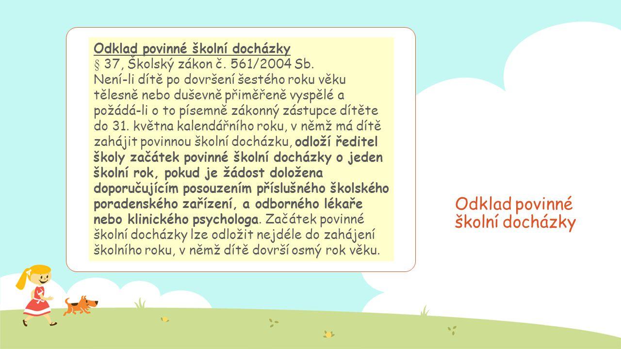 Odklad povinné školní docházky § 37, Školský zákon č. 561/2004 Sb. Není-li dítě po dovršení šestého roku věku tělesně nebo duševně přiměřeně vyspělé a