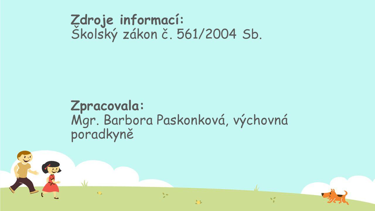 Zdroje informací: Školský zákon č. 561/2004 Sb. Zpracovala: Mgr. Barbora Paskonková, výchovná poradkyně