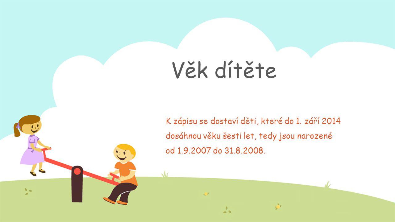 Věk dítěte K zápisu se dostaví děti, které do 1. září 2014 dosáhnou věku šesti let, tedy jsou narozené od 1.9.2007 do 31.8.2008.