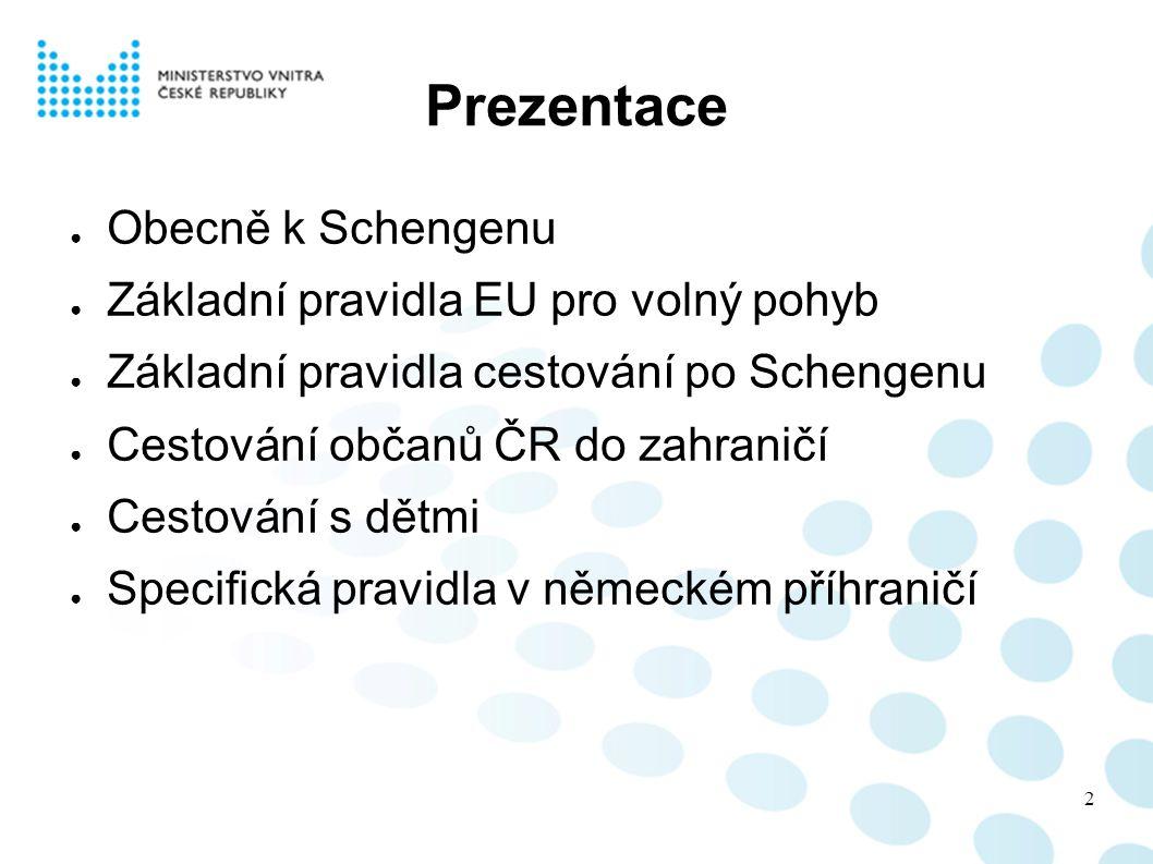 Schengen 25 schengenských států: - 22 členských států EU - Norsko, Island, Švýcarsko BG + RO: cílový termín březen 2011 CY: .
