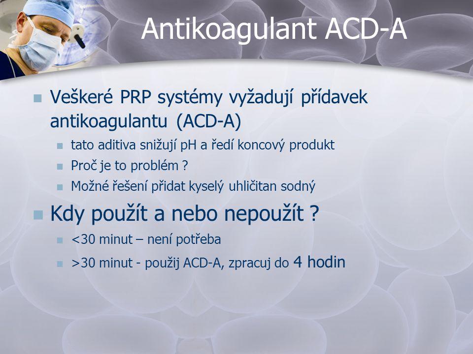 Antikoagulant ACD-A   Veškeré PRP systémy vyžadují přídavek antikoagulantu (ACD-A)   tato aditiva snižují pH a ředí koncový produkt   Proč je to