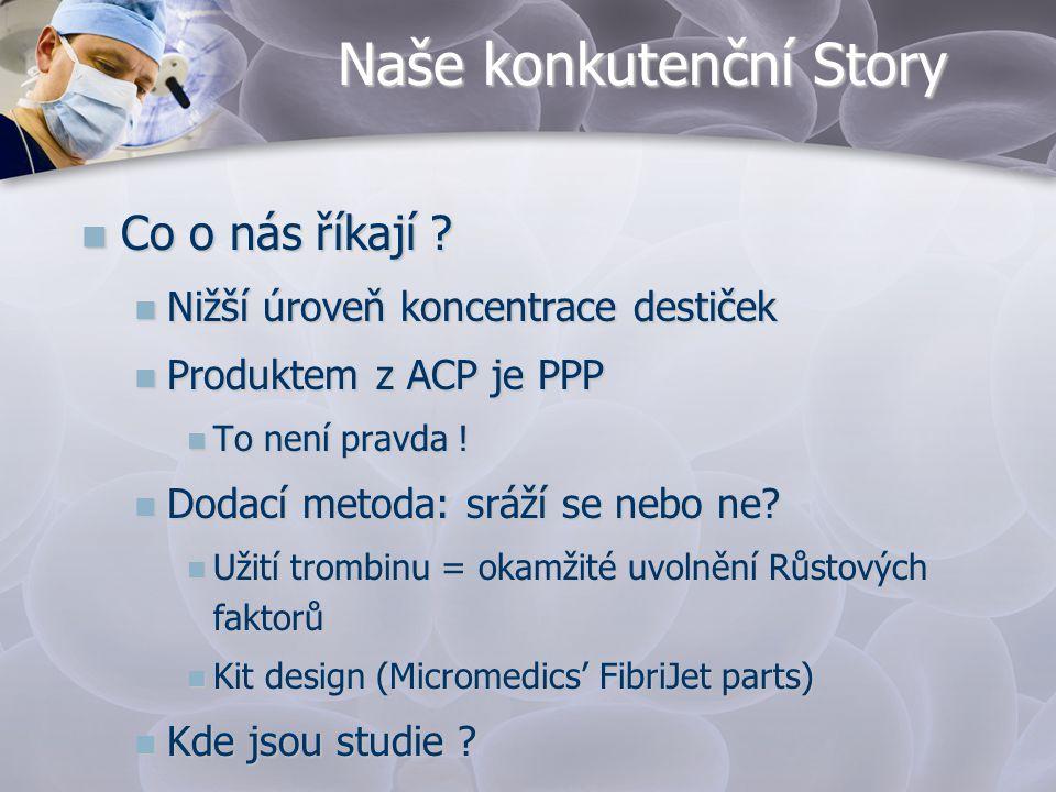 Naše konkutenční Story  Co o nás říkají ?  Nižší úroveň koncentrace destiček  Produktem z ACP je PPP  To není pravda !  Dodací metoda: sráží se n