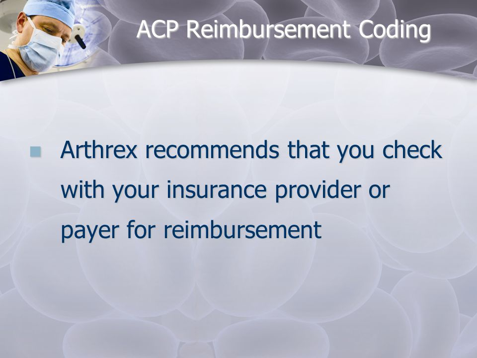 ACP Reimbursement Coding  Arthrex recommends that you check with your insurance provider or payer for reimbursement