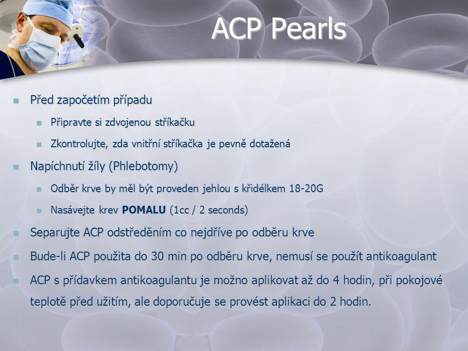ACP Pearls  Před započetím případu  Připravte si zdvojenou stříkačku  Zkontrolujte, zda vnitřní stříkačka je pevně dotažená  Napíchnutí žíly (Phle